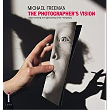 The Photographer's Vision Remastered: Understanding and Appreciating Great Photography