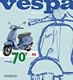 Vespa. 70 years. The complete history from 1946. Ediz. illustrata (Scooter)