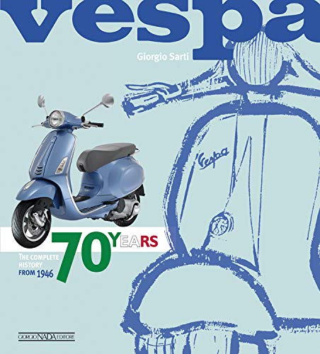 VESPA 70 YEARS: The complete history from 1946 by Max Haynes Giorgio Sarti