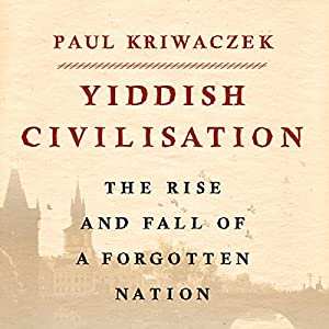 Yiddish Civilisation: The Rise and Fall of a Forgotten Nation Audiobook