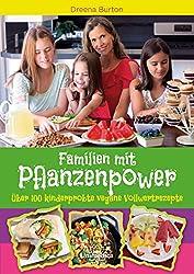 Familien mit Pflanzenpower: Über 100 kinderprobte, vegane Vollwertrezepte (German Edition)