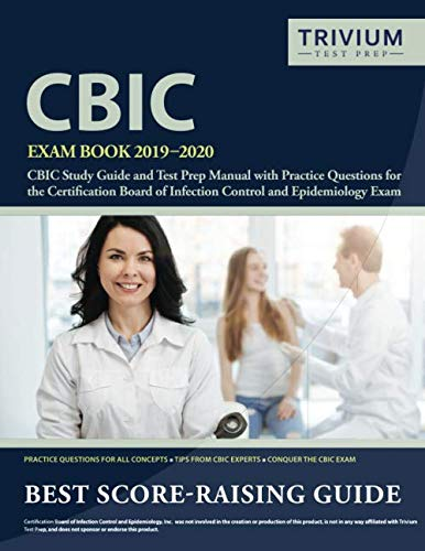 CBIC Exam Book 2019-2020: CBIC Study Guide and Test Prep Manual with Practice Questions for the Certification Board of Infection Control and Epidemiology Exam by Trivium Test Prep