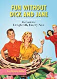 Fun without Dick and Jane: A Guide to Your Delightfully Empty Nest
