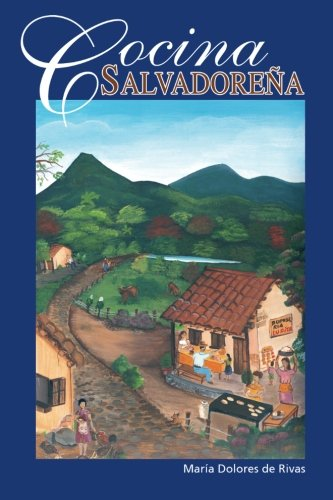 Cocina Salvadoreña (Spanish Edition) by Maria Dolores de Rivas, Edwin Rivas Ch.