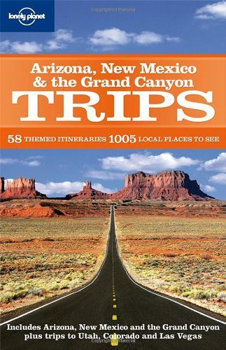 Arizona New Mexico & the Grand Canyon Trips by Becca Blond, Josh Krist, Jennifer Denniston, Wendy Yanagihar [Lonely Planet,2009] (Paperback)