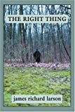 The Right Thing, James Larson, 0595427367