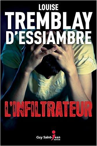 Amazon Fr L Infiltrateur Louise Tremblay D Essiambre