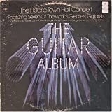 The Guitar Album : Historic Town Hall Concert featuring 7 of the World's Greatest Guitarists