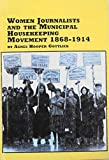 img - for Women Journalists and the Municipal Housekeeping Movement, 1868-1914 (Women's Studies) book / textbook / text book