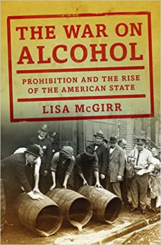 The war on alcohol prohibition and the rise of the american state the war on alcohol prohibition and the rise of the american state kindle edition by lisa mcgirr politics social sciences kindle ebooks amazon fandeluxe Gallery