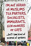 Not Afraid Of Tea Partiers But Scared Of Spiders Funny Poster 13 x 19in