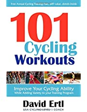 101 Cycling Workouts: Improve Your Cycling Ability While Adding Variety to Your Training Program