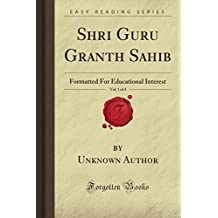 Shri Guru Granth Sahib, Vol. 1 of 4: Formatted For Educational Interest (Forgotten Books)