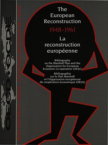 The European Reconstruction 1948-1961. La reconstruction européenne 1948-1961: Bibliography on the Marshall Plan and the Organisation for European ... européenne de coopération économique (OECE)