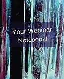 Your Webinar Notebook!: A