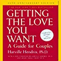 Getting the Love You Want: A Guide for Couples: 20th Anniversary Edition Audiobook by Harville Hendrix Narrated by Jack Garrett