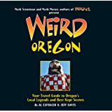 Weird Oregon: Your Travel Guide to Oregon's Local Legends and Best Kept Secrets (Volume 14)