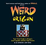 Weird Oregon: Your Travel Guide to Oregon's Local Legends and Best Kept Secrets
