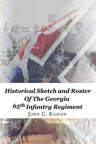 Historical Sketch And Roster Of The Georgia 65th Infantry Regiment Regimental History Series Book