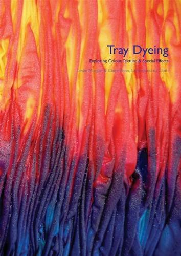 Tray Dyeing: Exploring Colour, Texture and Special Effects ...