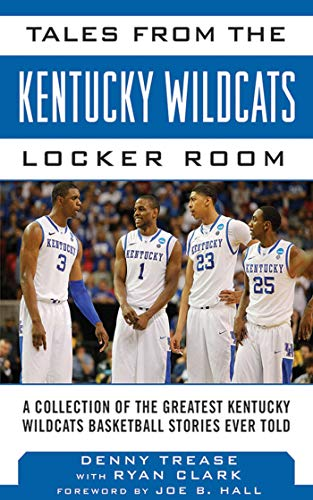 (Tales from the Kentucky Wildcats Locker Room: A Collection of the Greatest Wildcat Stories Ever Told (Tales from the Team))