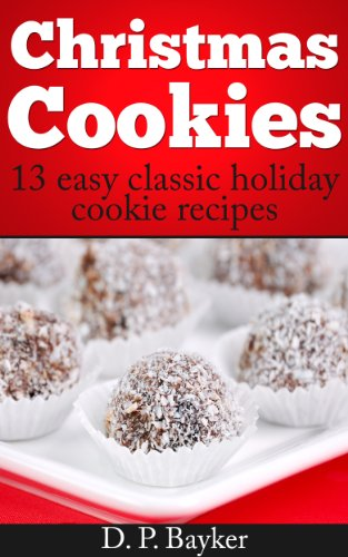 Christmas Cookies: 13 easy, classic holiday cookie recipes by [Bayker, D.P.]