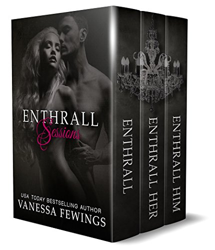 (ENTHRALL SESSIONS (ENTHRALL, ENTHRALL HER & ENTHRALL HIM (Box Set): The Complete ENTHRALL SESSIONS Trilogy)
