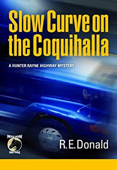 Slow Curve on the Coquihalla (A Hunter Rayne Highway Mystery, Book 1) by [Donald, R.E.]
