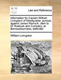 Information for Captain William Livingston of Westquarter, Pursuer, Against James Warroch, Clerk to Dr Roebuck and Company, at Borrowstounness, Defend, William Livingston, 1170813879