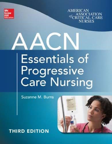 AACN Essentials of Progressive Care Nursing, Third Edition (Chulay, AACN Essentials of Progressive Care Nursing)