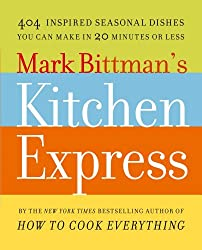 Mark Bittman's Kitchen Express: 404 inspired seasonal dishes you can make in 20 minutes or less (English Edition)