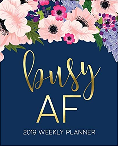 """Busy AF: 2019 Weekly Planner: 19x23cm (7.5x9.25"""") Portable Format Weekly & Monthly 12 Month Planner: Pink & Purple Watercolor Flowers"""