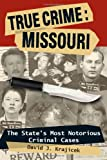 True Crime: Missouri: The State's Most Notorious Criminal Cases