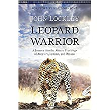 Leopard Warrior: A Journey into the African Teachings of Ancestry, Instinct, and Dreams