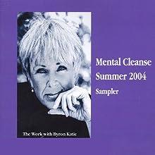 Mental Cleanse, Summer 2004 Discours Auteur(s) : Byron Katie Mitchell Narrateur(s) : Byron Katie Mitchell