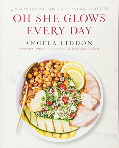 Oh She Glows Every Day: Quick and Simply Satisfying Plant-based Recipes by Angela Liddon