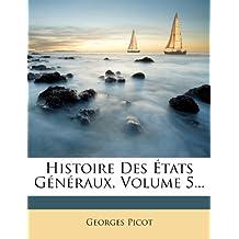 Histoire Des Tats G N Raux, Volume 5...