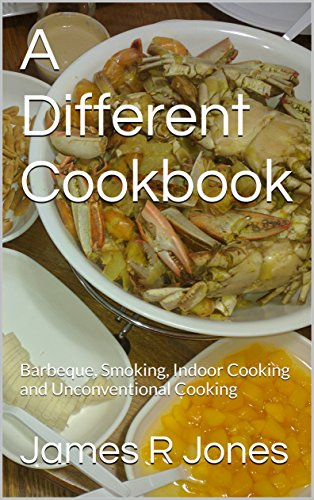 A Different Cookbook: Barbeque, Smoking, Indoor Cooking and Unconventional Cooking - Relish Candy