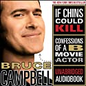 If Chins Could Kill: Confessions of a B Movie Actor Audiobook by Bruce Campbell Narrated by Bruce Campbell