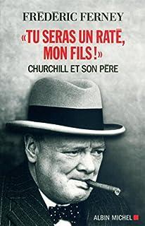 Tu seras un raté, mon fils ! : Churchill et son père, Ferney, Frédéric