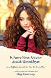 img - for When You Never Said Goodbye: An Adoptee's Search for Her Birth Mother: A Novel in Poems and Journal Entries book / textbook / text book