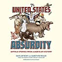 The United States of Absurdity: Untold Stories from American History Audiobook by Dave Anthony, Gareth Reynolds, Patton Oswalt - foreword Narrated by Dave Anthony, Gareth Reynolds