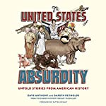 The United States of Absurdity: Untold Stories from American History | Dave Anthony,Gareth Reynolds,Patton Oswalt - foreword