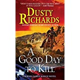 A Good Day To Kill (A Byrnes Family Ranch Novel) by Richards, Dusty (January 27, 2015) Mass Market Paperback