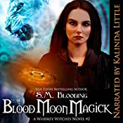 Blood Moon Magick: A Whiskey Witches Novel, Book 2 | S.M. Blooding