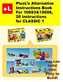 PlusL's Alternative Instruction For 10693&10698,20 instructions for CLASSIC 1: You can build the 20 instructions for CLASSIC 1 out of your own bricks!