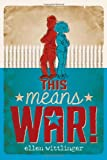 This Means War!, Ellen Wittlinger, 1416971017