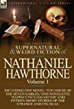 Image of The Collected Supernatural and Weird Fiction of Nathaniel Hawthorne: Volume 1-Including One Novel 'The House of the Seven Gables, ' One Novelette 'Rap