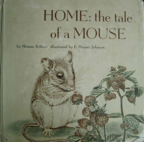 Hale Mouse - Home: The Tale of a Mouse by Miriam Schlein; Illustrated by E. Harper Johnson (Hard Cover) (1958)
