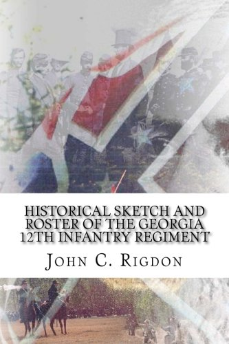 Download Historical Sketch and Roster Of The Georgia 12th Infantry Regiment (Georgia Regimental History Series) (Volume 44) ebook
